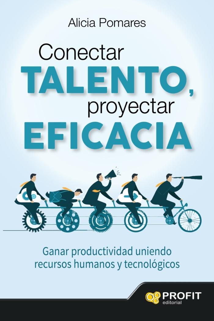 Conectar talento, proyectar eficacia; el libro de @aliciapomares #ConectarTalento