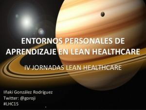 Entornos personales de aprendizaje en Lean Healthcare  LHC15