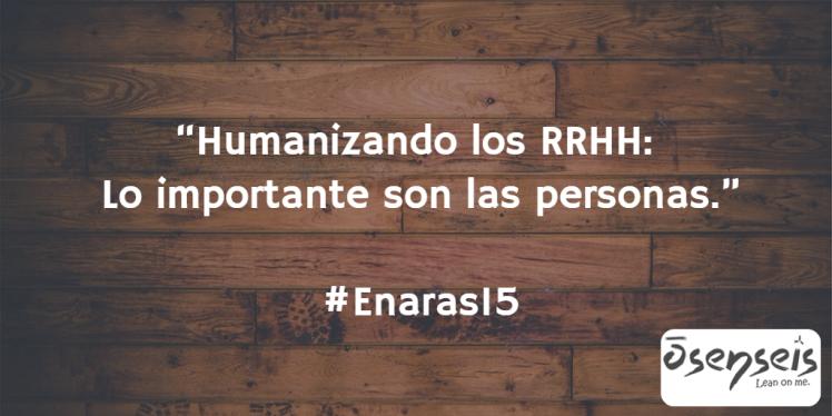 Humanizando la gestión de personas #Enaras15
