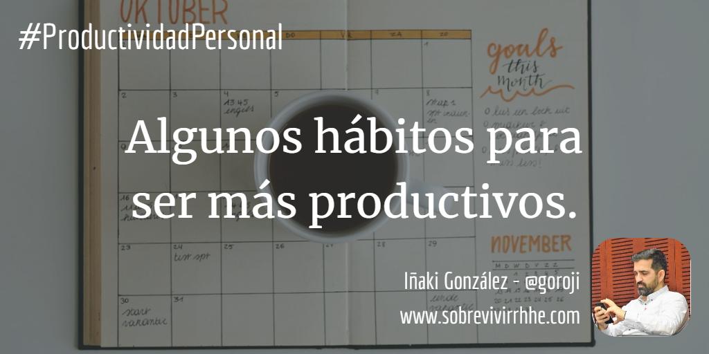 Algunos hábitos para ser más productivos.