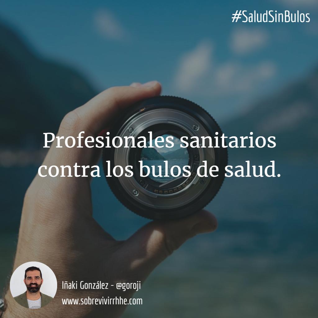 Hoy nos vemos en… Profesionales sanitarios contra los bulos de salud #saludsinbulos